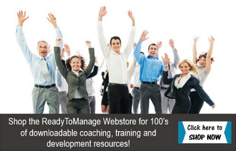 Shop the ReadyToManage Webstore for 100's of downloadable coaching, training and development resources!